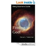 Now Available on Kindle – Baby Boomers Guide: Finding God! – Kindle edition by Steven L Testerman. Religion & Spirituality Kindle eBooks @ Amazon.com.