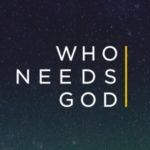 WHO NEEDS GOD: THE GOD OF JESUS | North Point Community Church
