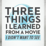 Three Things I Learned from a Movie I Didn't Want to See – What Makes You A Wonder? | North Point Community Church